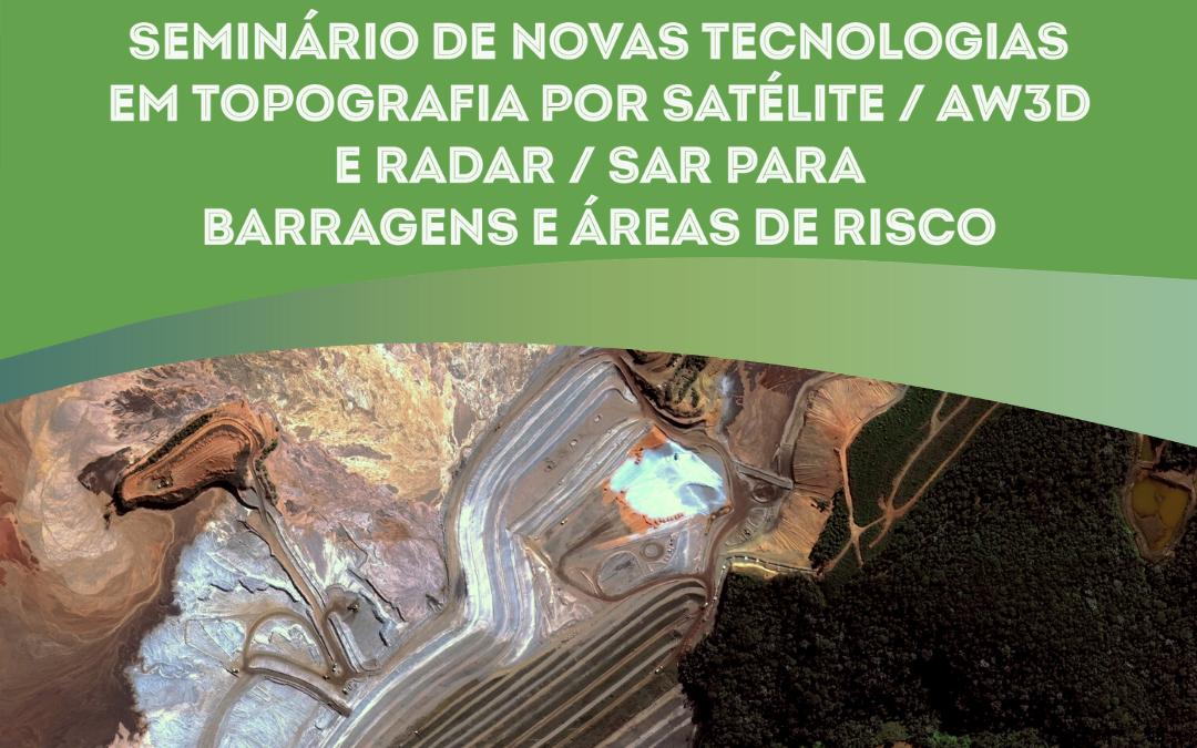 Seminário de Novas Tecnologias em Topografia por Satélite/AW3D e Radar/SAR para Barragens e Áreas de Risco